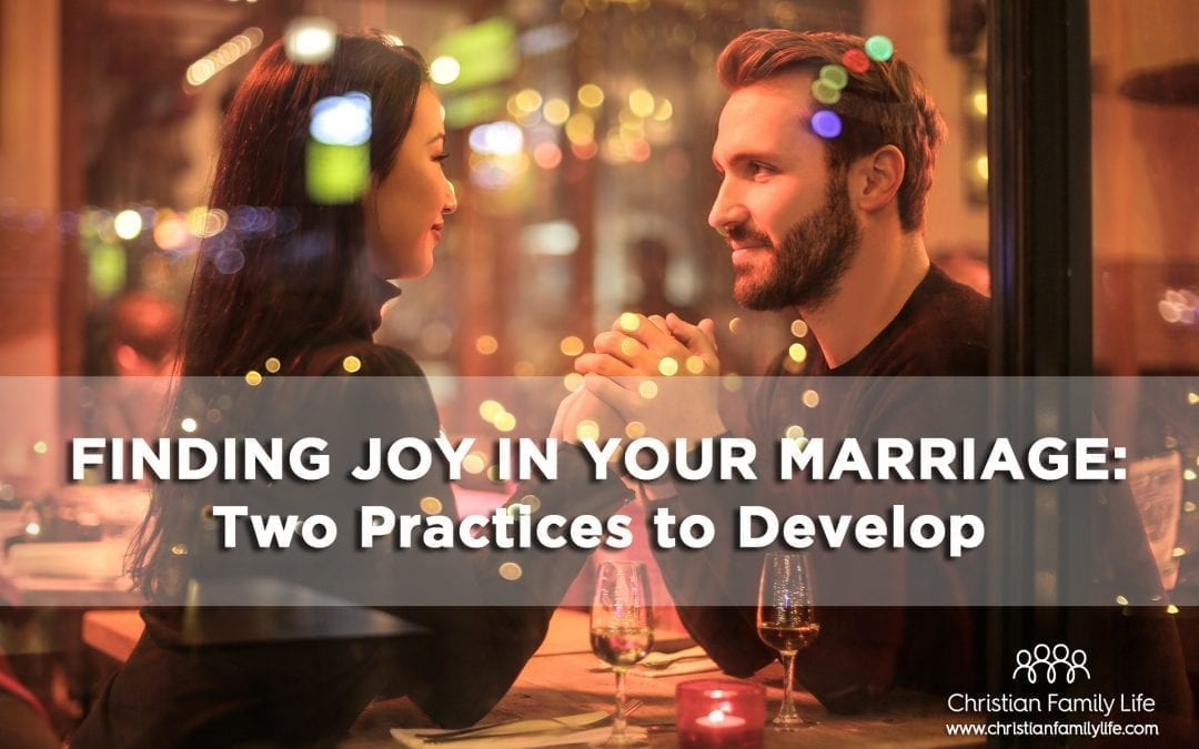 Finding Joy in Your Marriage: Two Practices to Develop